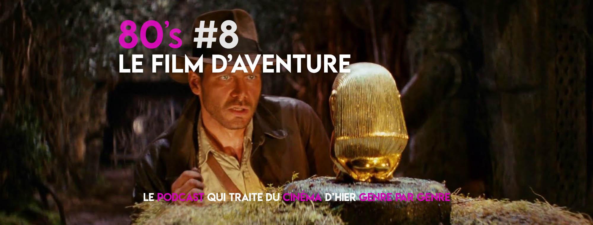 Parlons Péloches - 80's #8 Le film d'aventure